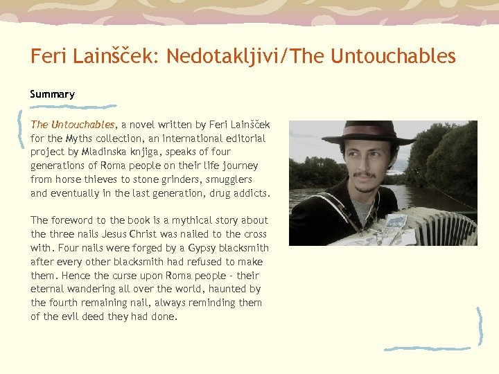 Feri Lainšček: Nedotakljivi/The Untouchables Summary The Untouchables, a novel written by Feri Lainšček for