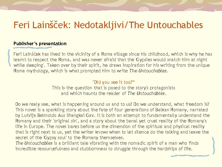 Feri Lainšček: Nedotakljivi/The Untouchables Publisher's presentation Feri Lainšček has lived in the vicinity of