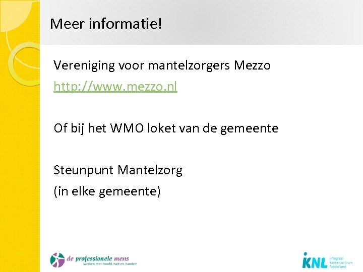 Meer informatie! Vereniging voor mantelzorgers Mezzo http: //www. mezzo. nl Of bij het WMO