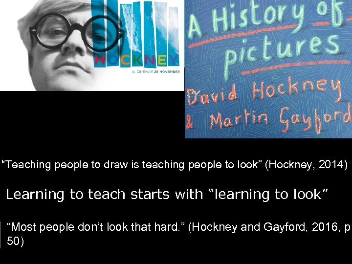 """""""Teaching people to draw is teaching people to look"""" (Hockney, 2014) Learning to teach"""