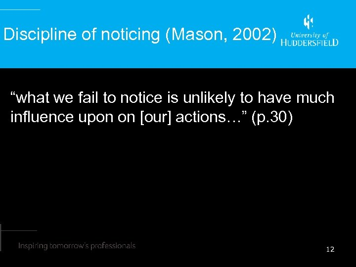 """Discipline of noticing (Mason, 2002) """"what we fail to notice is unlikely to have"""