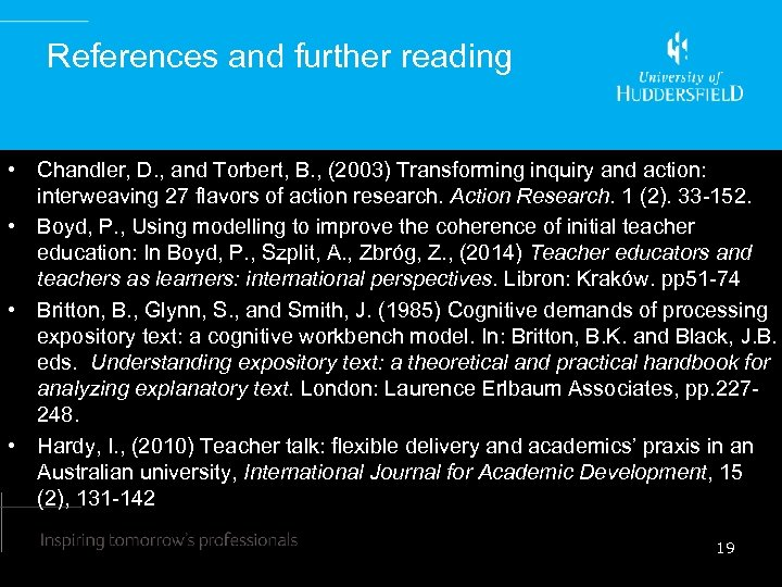 References and further reading • Chandler, D. , and Torbert, B. , (2003) Transforming