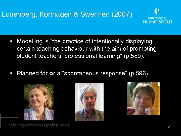"""Lunenberg, Korthagen & Swennen (2007) • Modelling is """"the practice of intentionally displaying certain"""