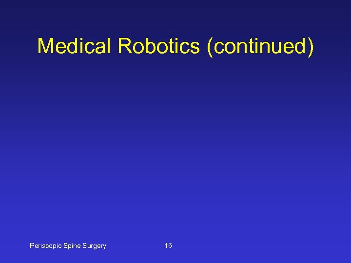 Medical Robotics (continued) Periscopic Spine Surgery 16