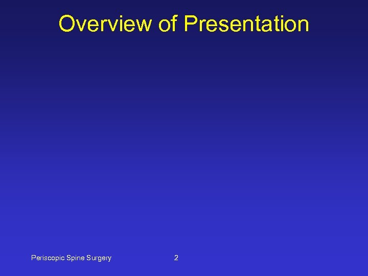 Overview of Presentation Periscopic Spine Surgery 2