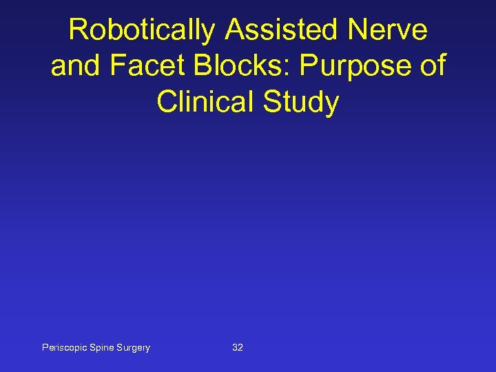 Robotically Assisted Nerve and Facet Blocks: Purpose of Clinical Study Periscopic Spine Surgery 32