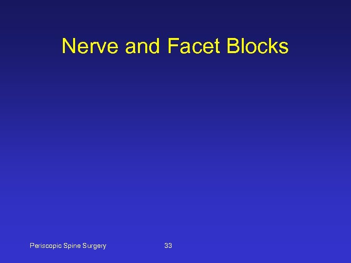 Nerve and Facet Blocks Periscopic Spine Surgery 33