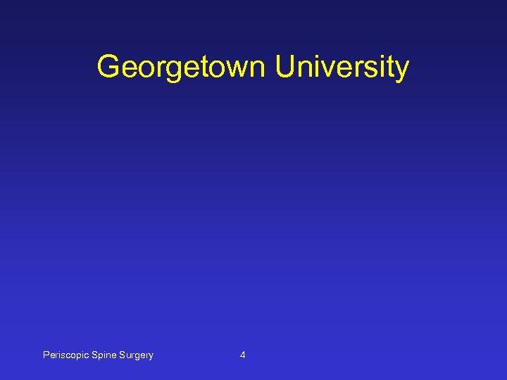 Georgetown University Periscopic Spine Surgery 4