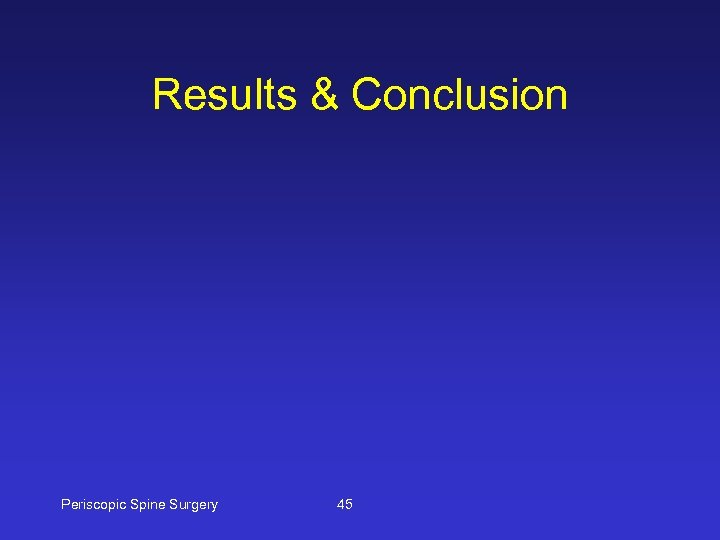 Results & Conclusion Periscopic Spine Surgery 45