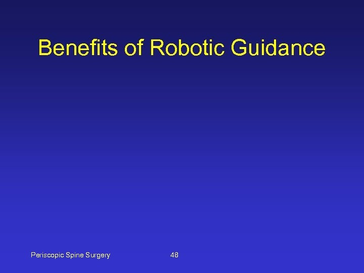 Benefits of Robotic Guidance Periscopic Spine Surgery 48