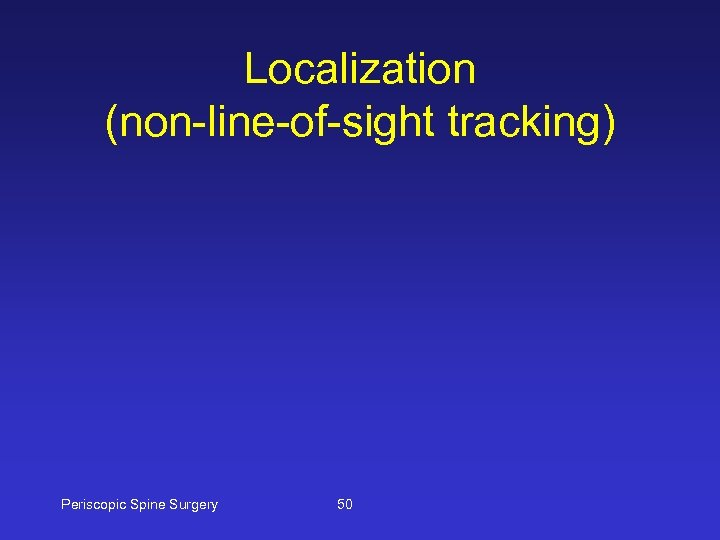 Localization (non-line-of-sight tracking) Periscopic Spine Surgery 50