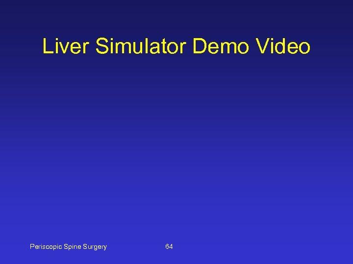 Liver Simulator Demo Video Periscopic Spine Surgery 64
