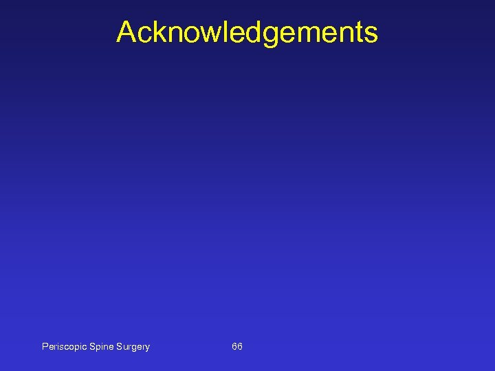 Acknowledgements Periscopic Spine Surgery 66