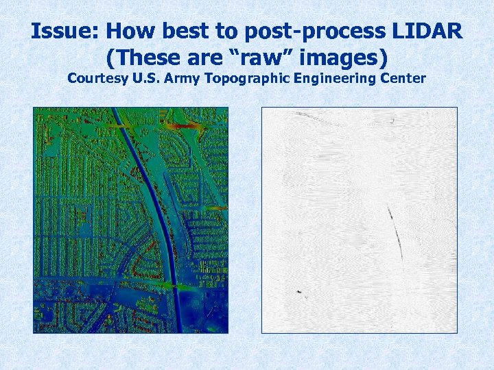 """Issue: How best to post-process LIDAR (These are """"raw"""" images) Courtesy U. S. Army"""