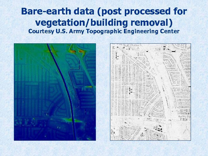 Bare-earth data (post processed for vegetation/building removal) Courtesy U. S. Army Topographic Engineering Center