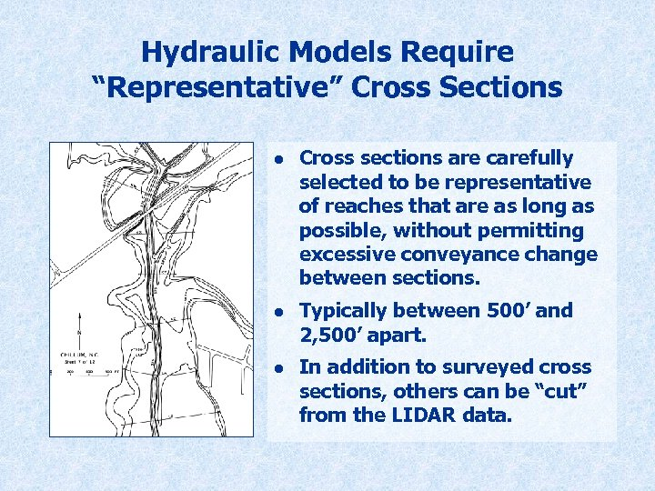 """Hydraulic Models Require """"Representative"""" Cross Sections l l l Cross sections are carefully selected"""