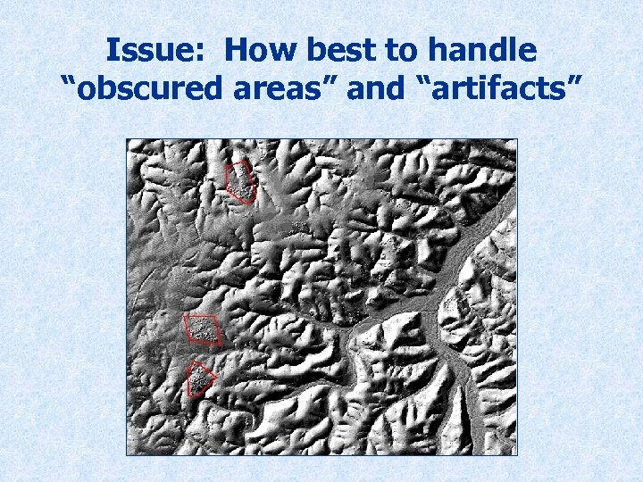 """Issue: How best to handle """"obscured areas"""" and """"artifacts"""""""