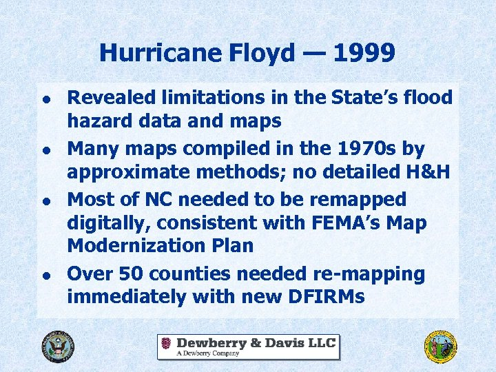 Hurricane Floyd — 1999 l l Revealed limitations in the State's flood hazard data