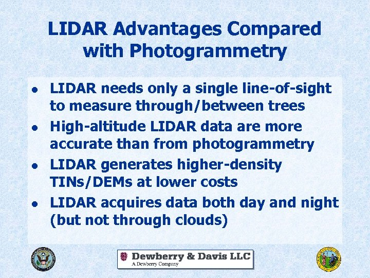 LIDAR Advantages Compared with Photogrammetry l l LIDAR needs only a single line-of-sight to