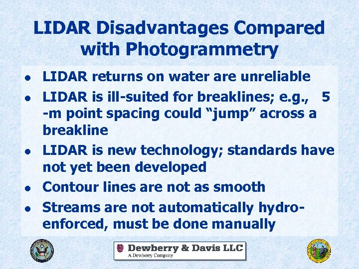 LIDAR Disadvantages Compared with Photogrammetry l l l LIDAR returns on water are unreliable