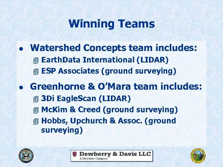 Winning Teams l Watershed Concepts team includes: 4 Earth. Data International (LIDAR) 4 ESP