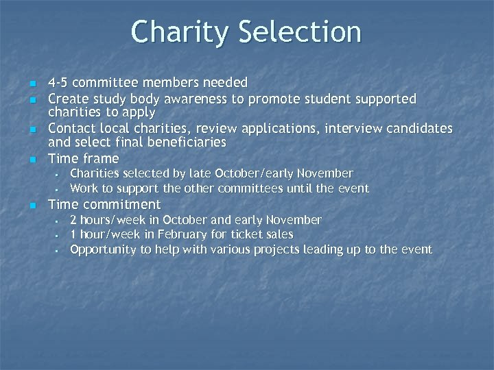 Charity Selection n n 4 -5 committee members needed Create study body awareness to