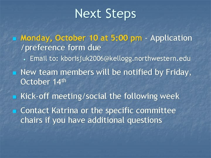 Next Steps n Monday, October 10 at 5: 00 pm - Application /preference form