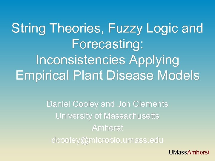 String Theories, Fuzzy Logic and Forecasting: Inconsistencies Applying Empirical Plant Disease Models Daniel Cooley