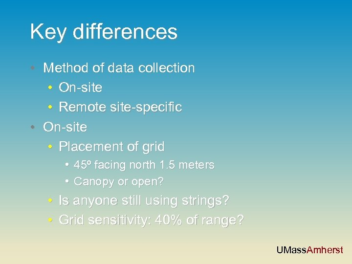 Key differences • Method of data collection • On-site • Remote site-specific • On-site