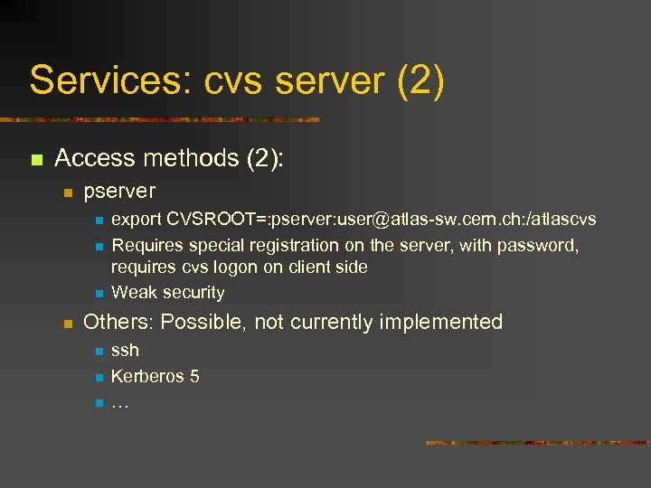 Services: cvs server (2) n Access methods (2): n pserver n n export CVSROOT=: