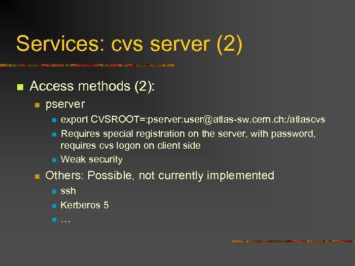 Services: cvs server (2) n Access methods (2): n pserver n n export CVSROOT=: