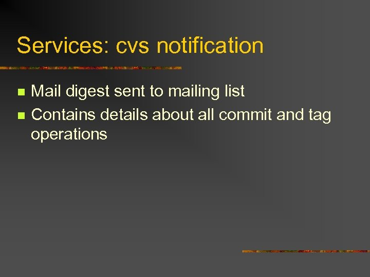 Services: cvs notification n n Mail digest sent to mailing list Contains details about