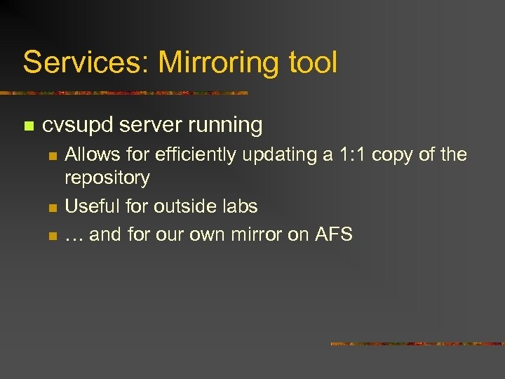 Services: Mirroring tool n cvsupd server running n n n Allows for efficiently updating