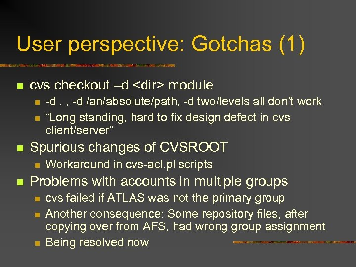 User perspective: Gotchas (1) n cvs checkout –d <dir> module n n n Spurious