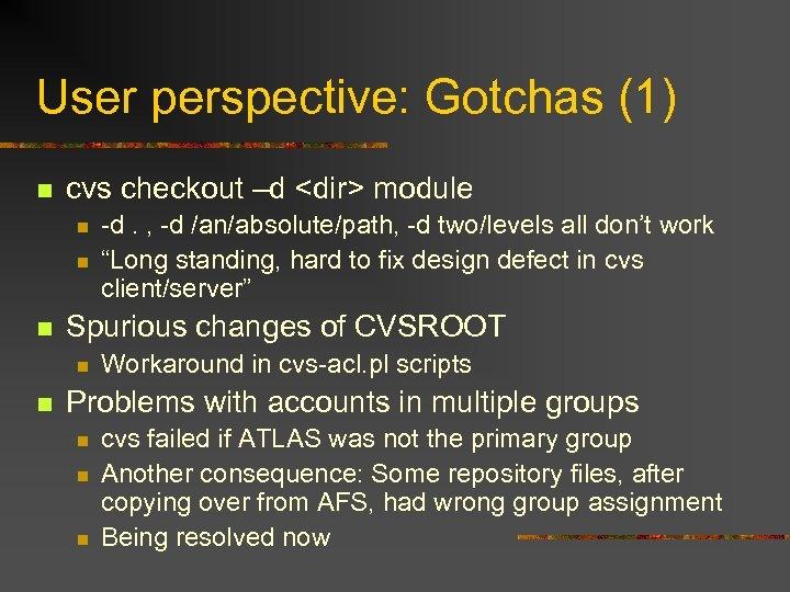 User perspective: Gotchas (1) n cvs checkout –d <dir> module n n n Spurious