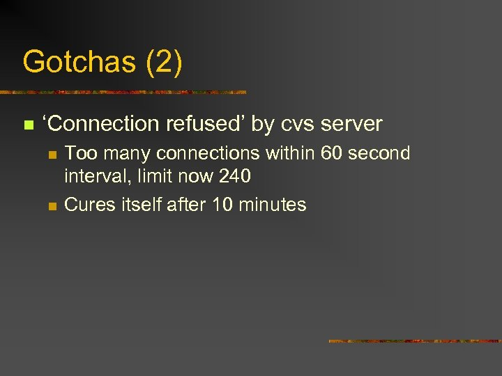 Gotchas (2) n 'Connection refused' by cvs server n n Too many connections within
