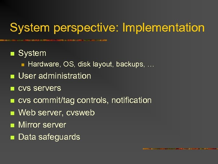 System perspective: Implementation n System n n n n Hardware, OS, disk layout, backups,