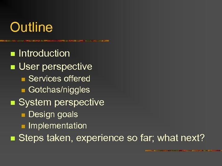 Outline n n Introduction User perspective n n n System perspective n n n