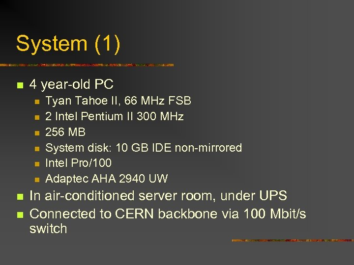 System (1) n 4 year-old PC n n n n Tyan Tahoe II, 66