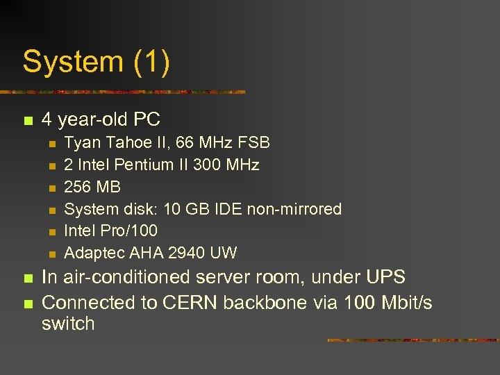 System (1) n 4 year-old PC n n n n Tyan Tahoe II, 66