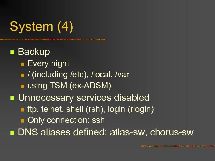 System (4) n Backup n n Unnecessary services disabled n n n Every night