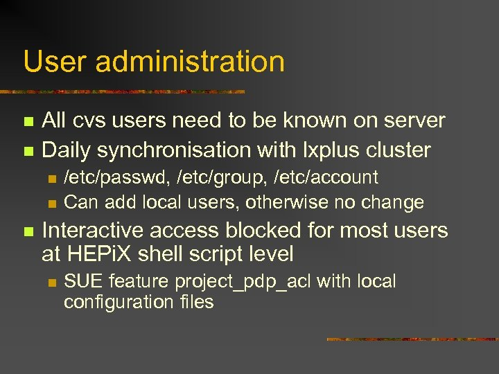 User administration n n All cvs users need to be known on server Daily
