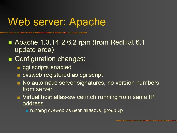Web server: Apache n n Apache 1. 3. 14 -2. 6. 2 rpm (from