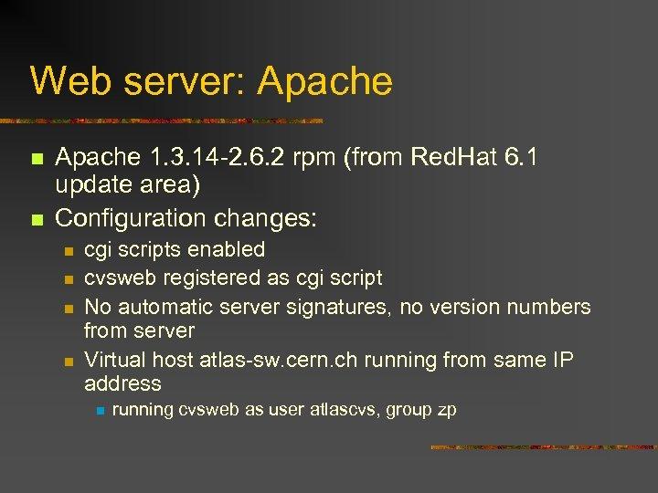 Web server: Apache n n Apache 1. 3. 14 -2. 6. 2 rpm (from