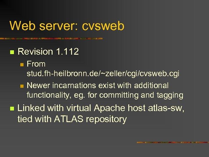 Web server: cvsweb n Revision 1. 112 n n n From stud. fh-heilbronn. de/~zeller/cgi/cvsweb.