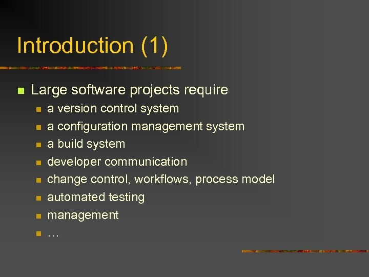Introduction (1) n Large software projects require n n n n a version control