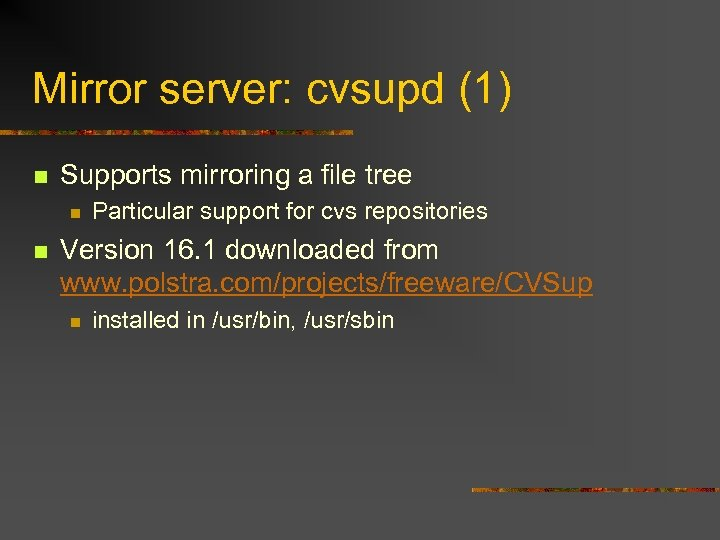Mirror server: cvsupd (1) n Supports mirroring a file tree n n Particular support