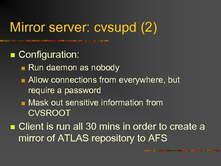Mirror server: cvsupd (2) n Configuration: n n Run daemon as nobody Allow connections