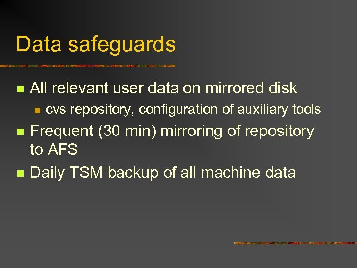 Data safeguards n All relevant user data on mirrored disk n n n cvs