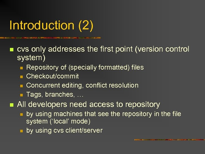 Introduction (2) n cvs only addresses the first point (version control system) n n